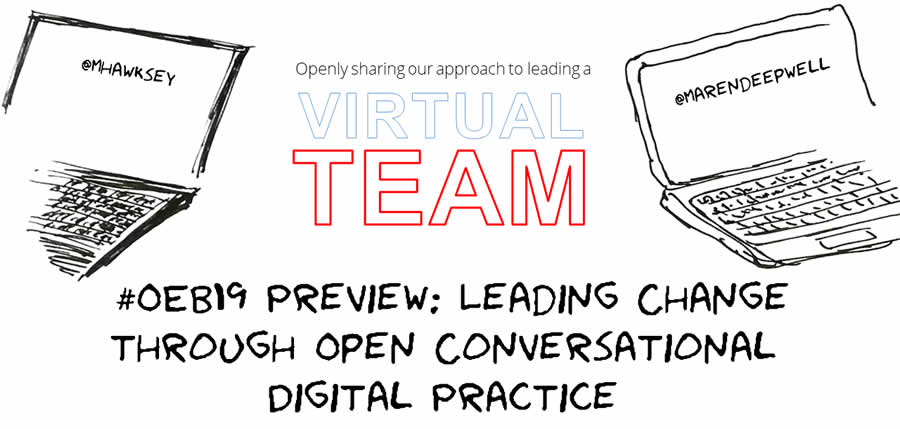Virtual Teams #OEB19 preview: Leading Change through Open Conversational Digital Practice