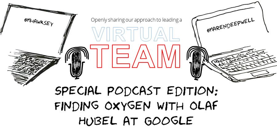 Virtual Teams: Finding Oxygen with Olaf Hubel at Google -  Podcast Special 2019