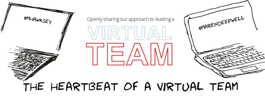 Virtual Teams: The heartbeat of a virtual team